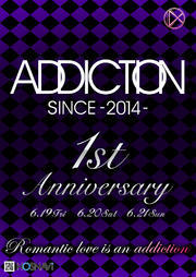 ADDICTION 1st Anniversary